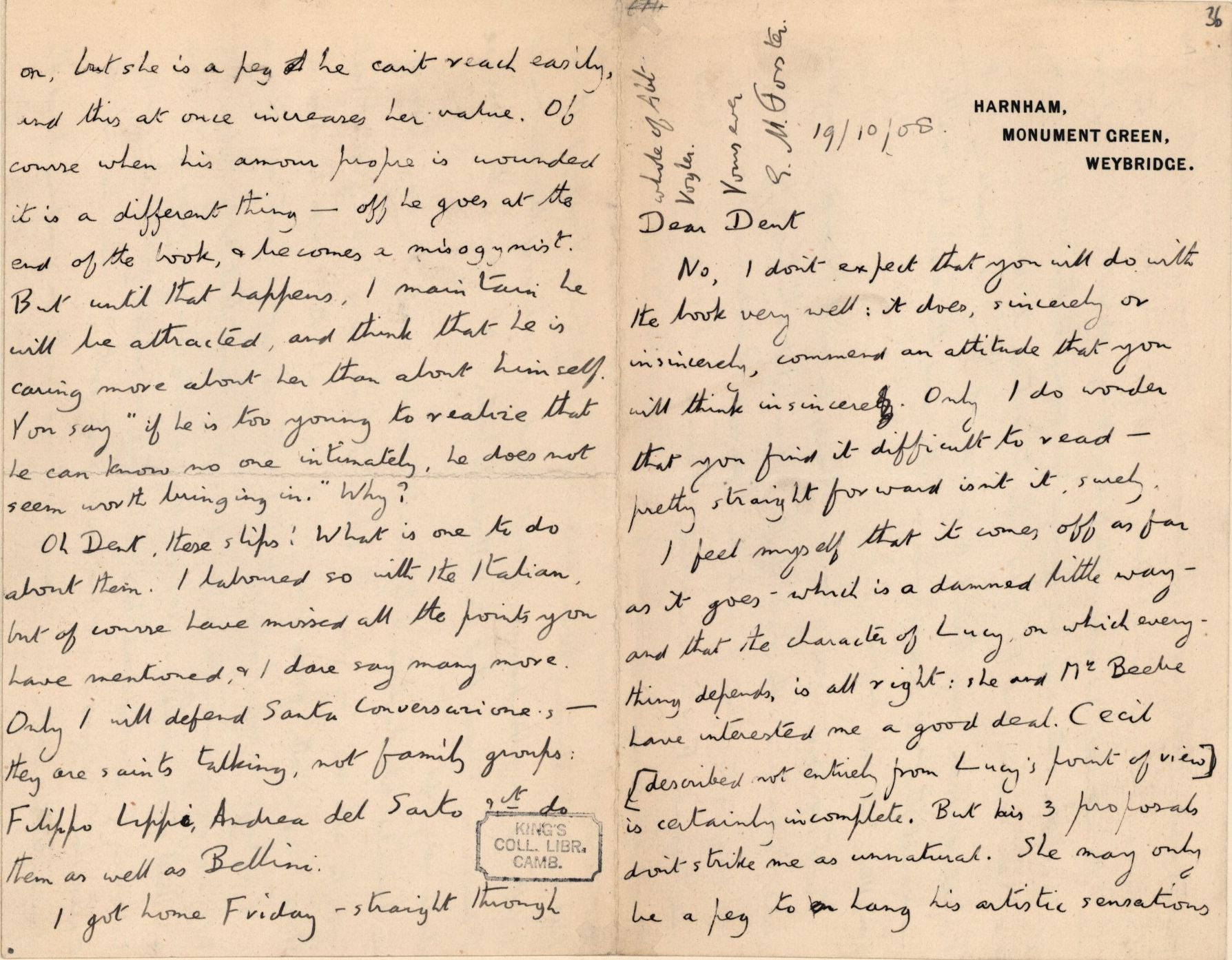 In this 1908 letter to Dent, Forster responds to a lost letter of criticism by Dent of A Room with a View, which had just appeared. [EMF/18/151]