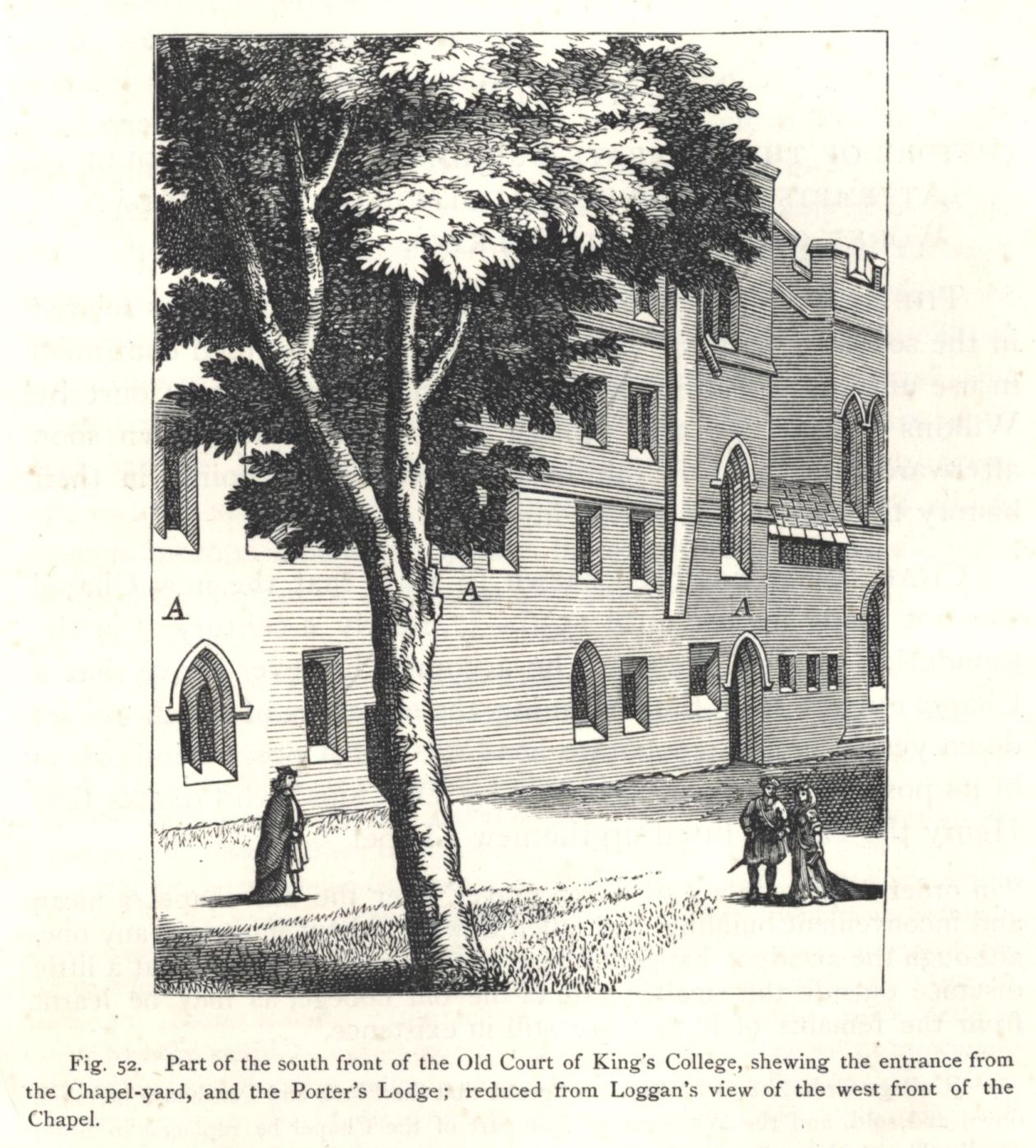 Part of the south front of the Old Court of King's College, showing the entrance from the Chapel-yard, and the Porter's Lodge, reduced from Loggan's view of the west front of the Chapel. [Willis and Clark, vol. 1, p. 533, fig. 52]